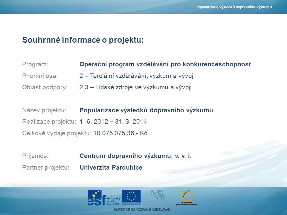 Cíle projektu: •propagace výsledků dopravního výzkumu •podpora vzdělanosti výzkumných pracovníků •zvýšení povědomí o VaV aktivitách Centra dopravního výzkumu, v.v.i.