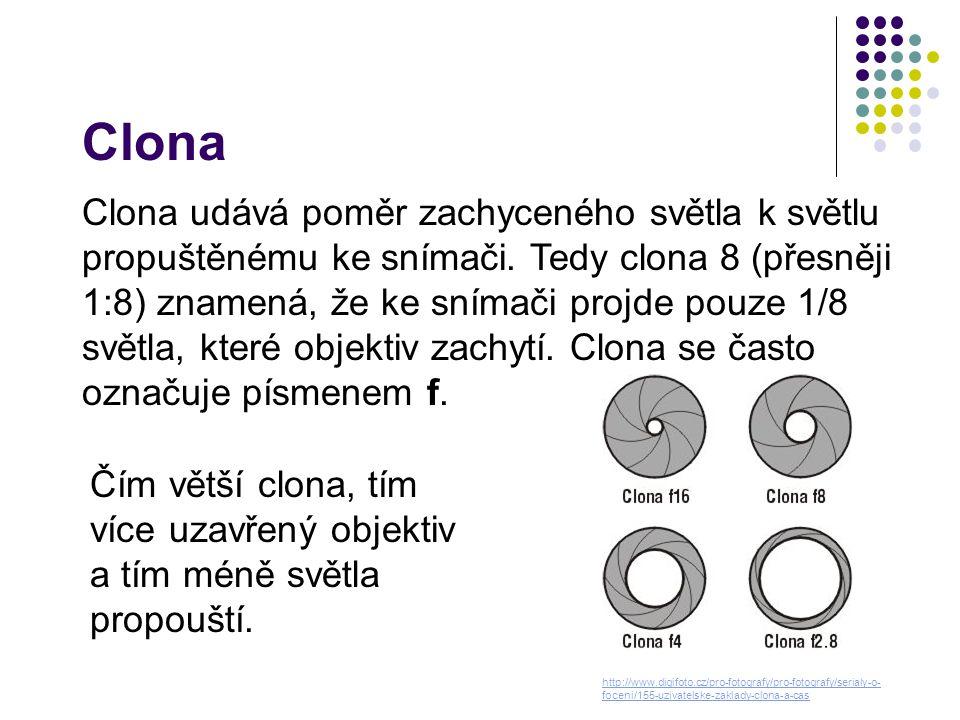 Clona Clona udává poměr zachyceného světla k světlu propuštěnému ke snímači. Tedy clona 8 (přesněji 1:8) znamená, že ke snímači projde pouze 1/8 světl