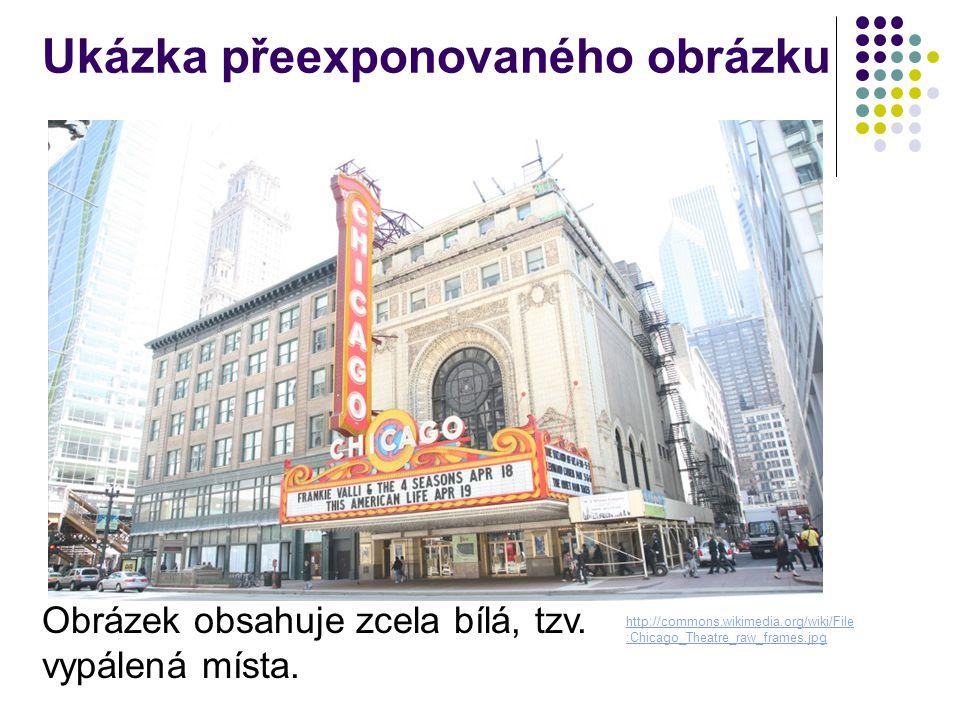 Ukázka přeexponovaného obrázku Obrázek obsahuje zcela bílá, tzv. vypálená místa. http://commons.wikimedia.org/wiki/File :Chicago_Theatre_raw_frames.jp