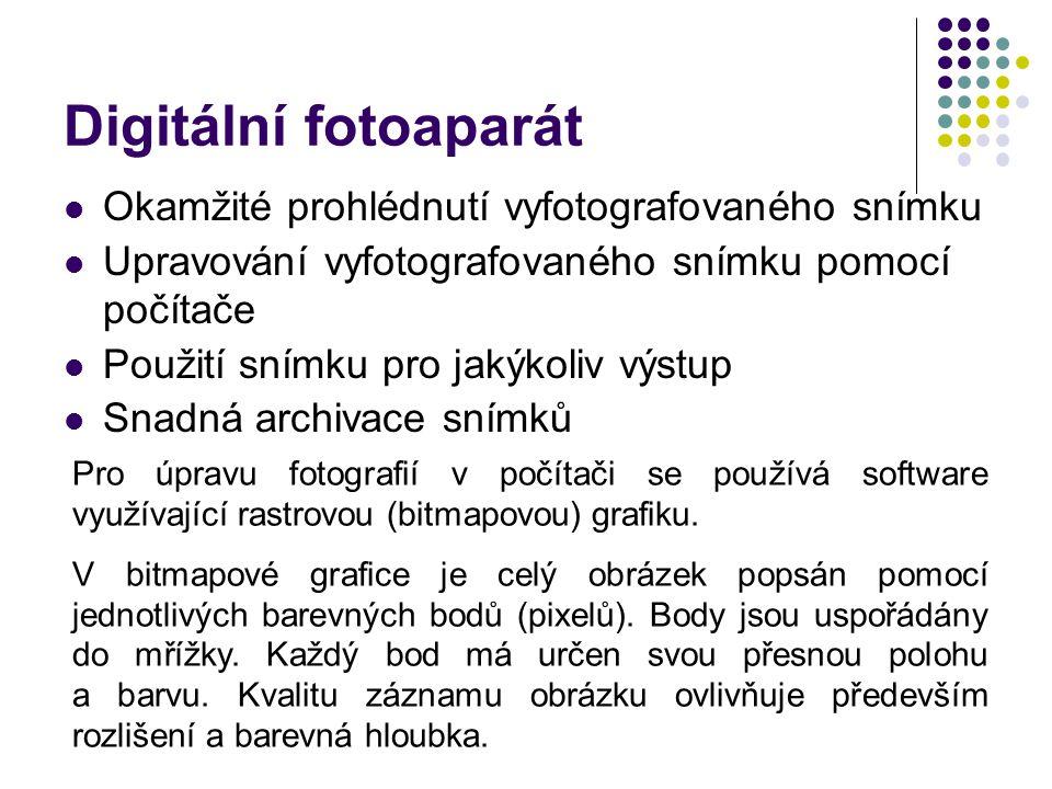 Digitální fotoaparát  Okamžité prohlédnutí vyfotografovaného snímku  Upravování vyfotografovaného snímku pomocí počítače  Použití snímku pro jakýko