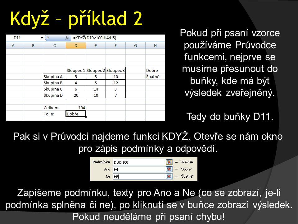 Když – příklad 2 Pokud při psaní vzorce používáme Průvodce funkcemi, nejprve se musíme přesunout do buňky, kde má být výsledek zveřejněný. Tedy do buň