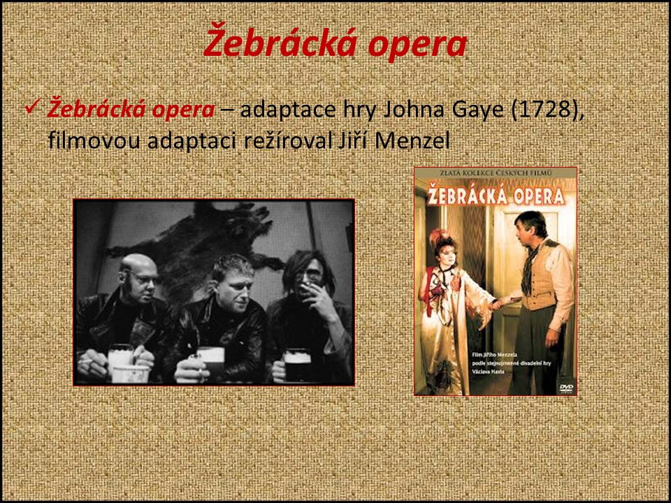 Žebrácká opera ŽŽebrácká opera – adaptace hry Johna Gaye (1728), filmovou adaptaci režíroval Jiří Menzel