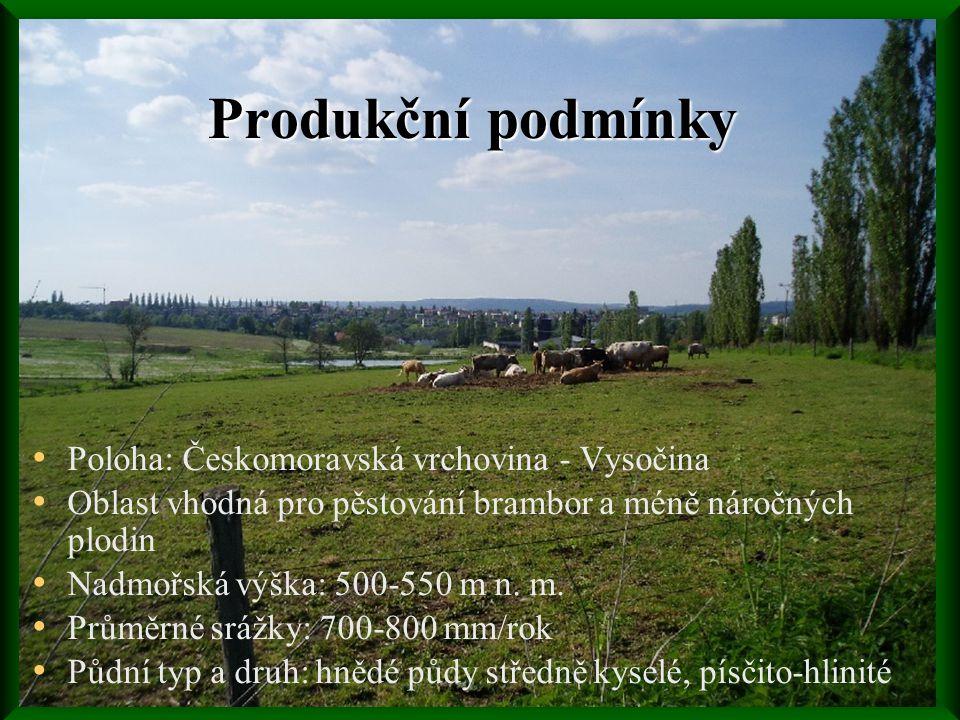 Produkční podmínky • Poloha: Českomoravská vrchovina - Vysočina • Oblast vhodná pro pěstování brambor a méně náročných plodin • Nadmořská výška: 500-550 m n.