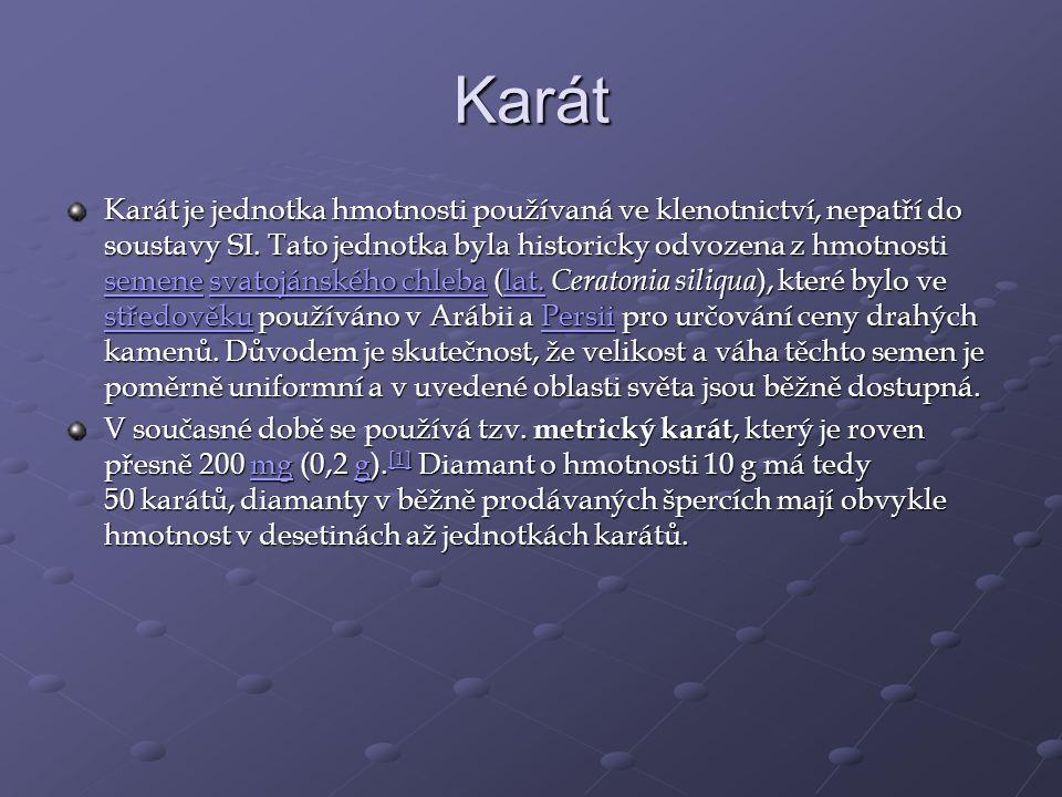 Karát Karát je jednotka hmotnosti používaná ve klenotnictví, nepatří do soustavy SI.