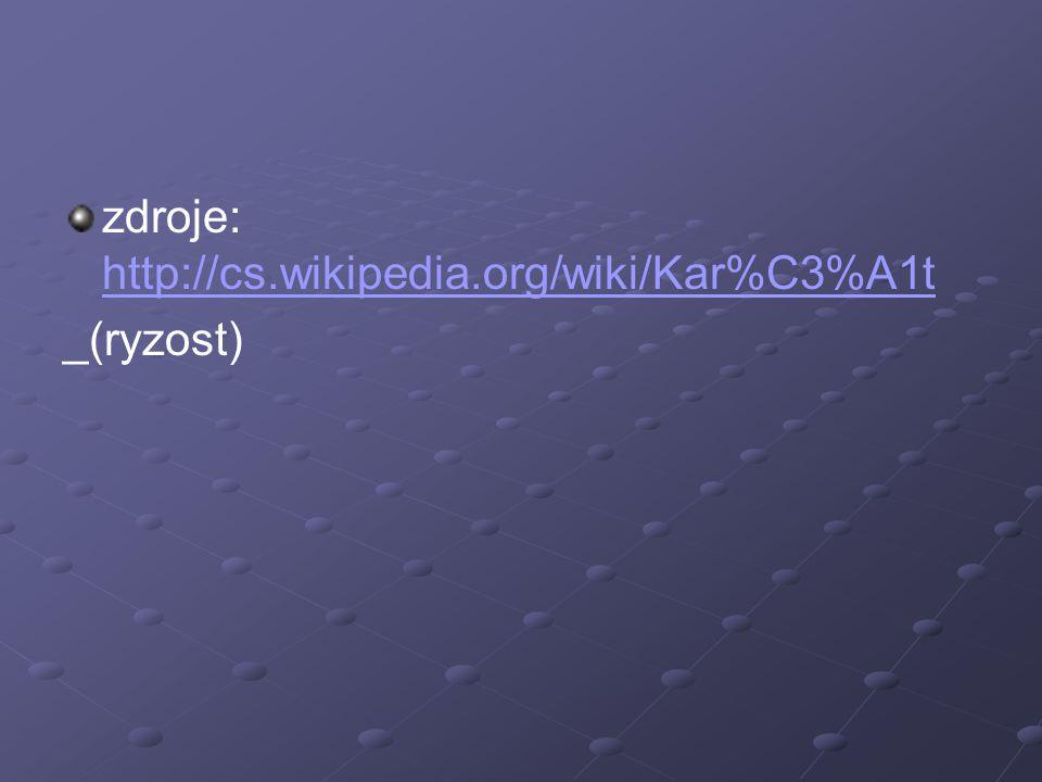 zdroje: http://cs.wikipedia.org/wiki/Kar%C3%A1t http://cs.wikipedia.org/wiki/Kar%C3%A1t _(ryzost)