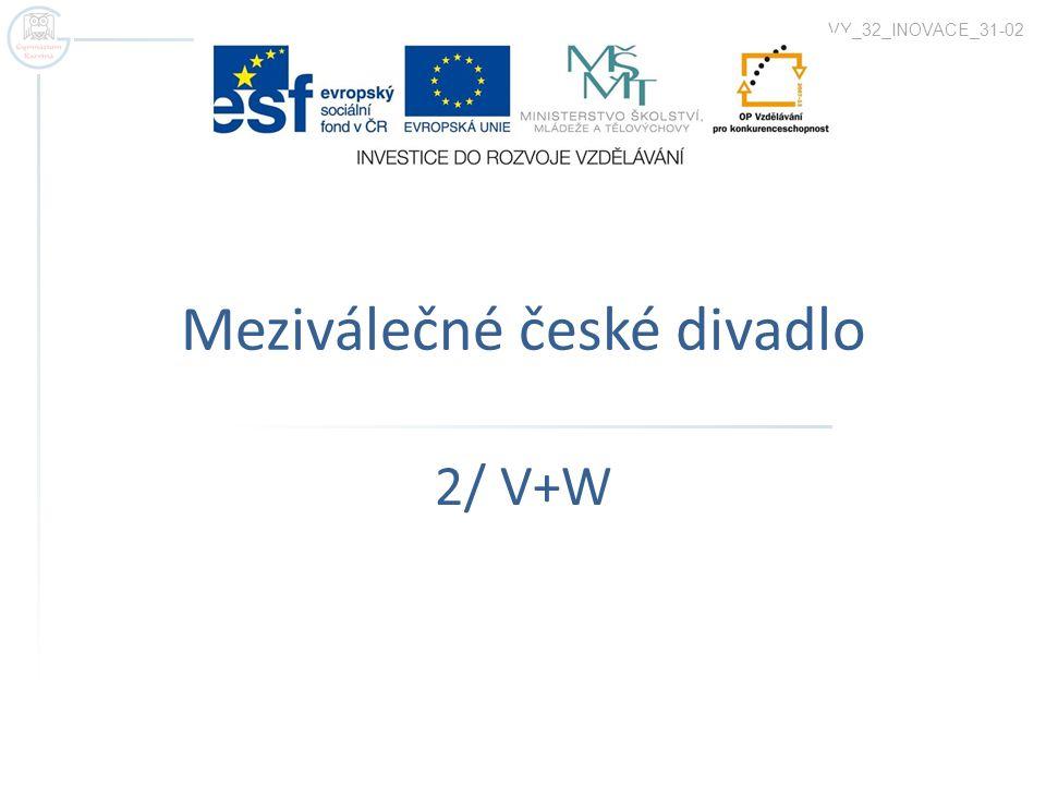 Meziválečné české divadlo 2/ V+W VY_32_INOVACE_31-02