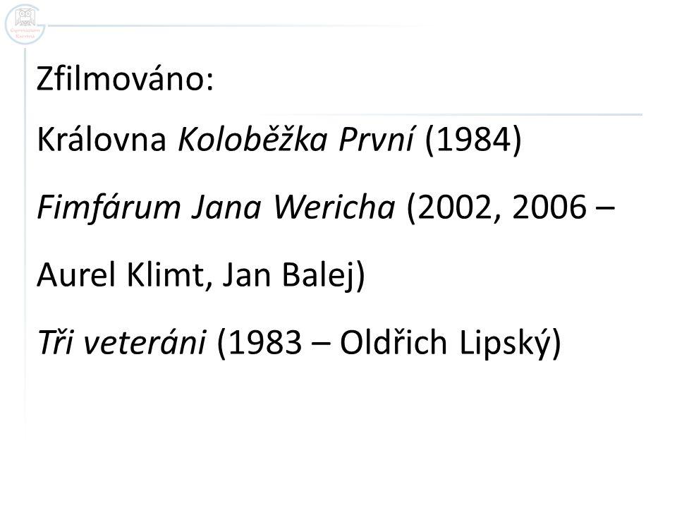 Zfilmováno: Královna Koloběžka První (1984) Fimfárum Jana Wericha (2002, 2006 – Aurel Klimt, Jan Balej) Tři veteráni (1983 – Oldřich Lipský)