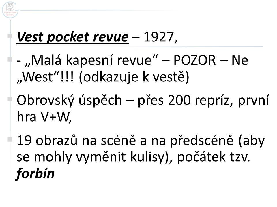 """ Vest pocket revue – 1927,  - """"Malá kapesní revue"""" – POZOR – Ne """"West""""!!! (odkazuje k vestě)  Obrovský úspěch – přes 200 repríz, první hra V+W,  1"""