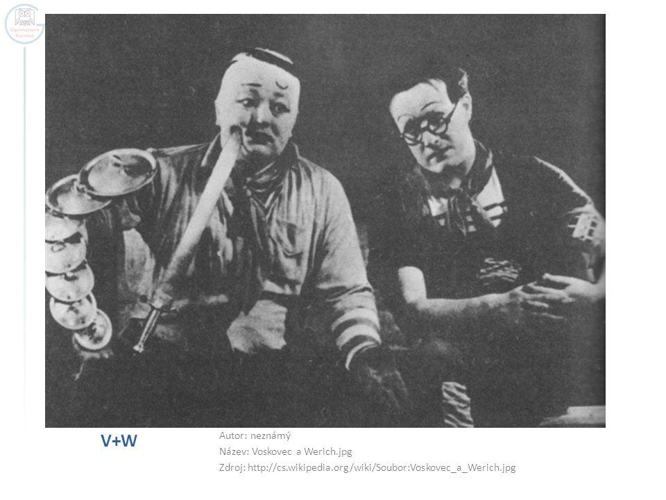 V+W Autor: neznámý Název: Voskovec a Werich.jpg Zdroj: http://cs.wikipedia.org/wiki/Soubor:Voskovec_a_Werich.jpg