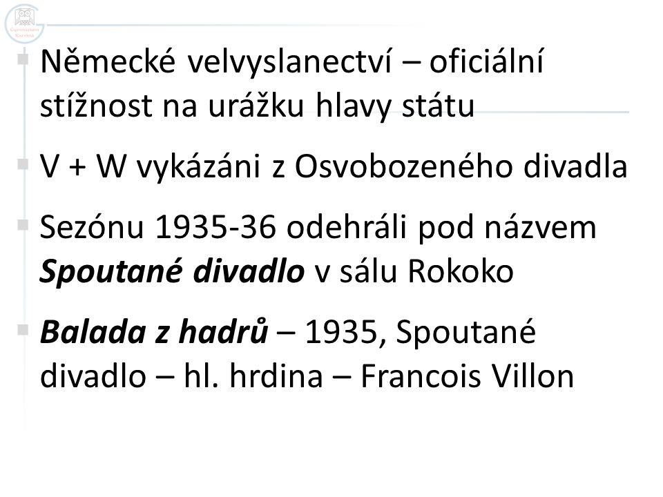 Německé velvyslanectví – oficiální stížnost na urážku hlavy státu  V + W vykázáni z Osvobozeného divadla  Sezónu 1935-36 odehráli pod názvem Spout