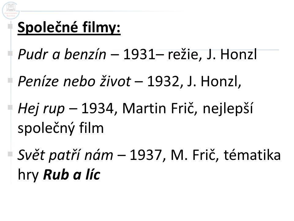  Společné filmy:  Pudr a benzín – 1931– režie, J. Honzl  Peníze nebo život – 1932, J. Honzl,  Hej rup – 1934, Martin Frič, nejlepší společný film
