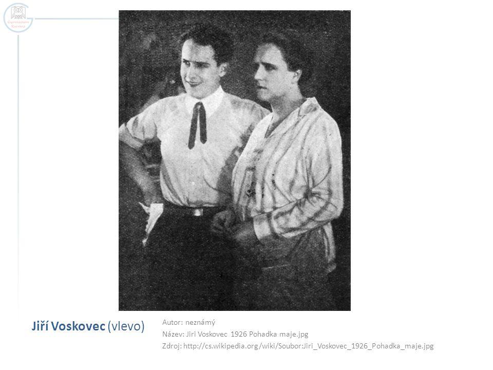 Jiří Voskovec (vlevo) Autor: neznámý Název: Jiri Voskovec 1926 Pohadka maje.jpg Zdroj: http://cs.wikipedia.org/wiki/Soubor:Jiri_Voskovec_1926_Pohadka_