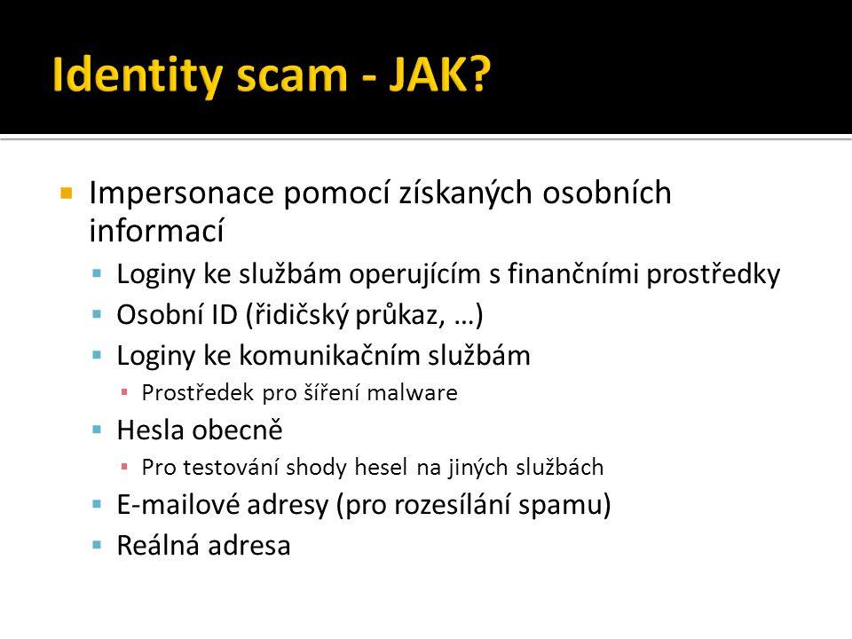  Impersonace pomocí získaných osobních informací  Loginy ke službám operujícím s finančními prostředky  Osobní ID (řidičský průkaz, …)  Loginy ke komunikačním službám ▪ Prostředek pro šíření malware  Hesla obecně ▪ Pro testování shody hesel na jiných službách  E-mailové adresy (pro rozesílání spamu)  Reálná adresa
