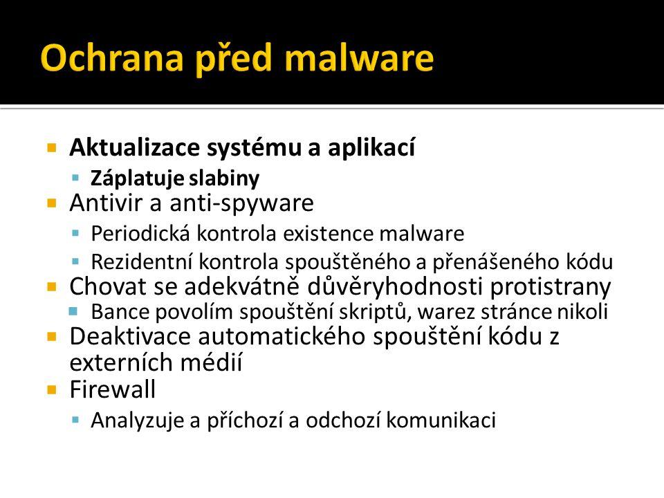  Aktualizace systému a aplikací  Záplatuje slabiny  Antivir a anti-spyware  Periodická kontrola existence malware  Rezidentní kontrola spouštěného a přenášeného kódu  Chovat se adekvátně důvěryhodnosti protistrany  Bance povolím spouštění skriptů, warez stránce nikoli  Deaktivace automatického spouštění kódu z externích médií  Firewall  Analyzuje a příchozí a odchozí komunikaci