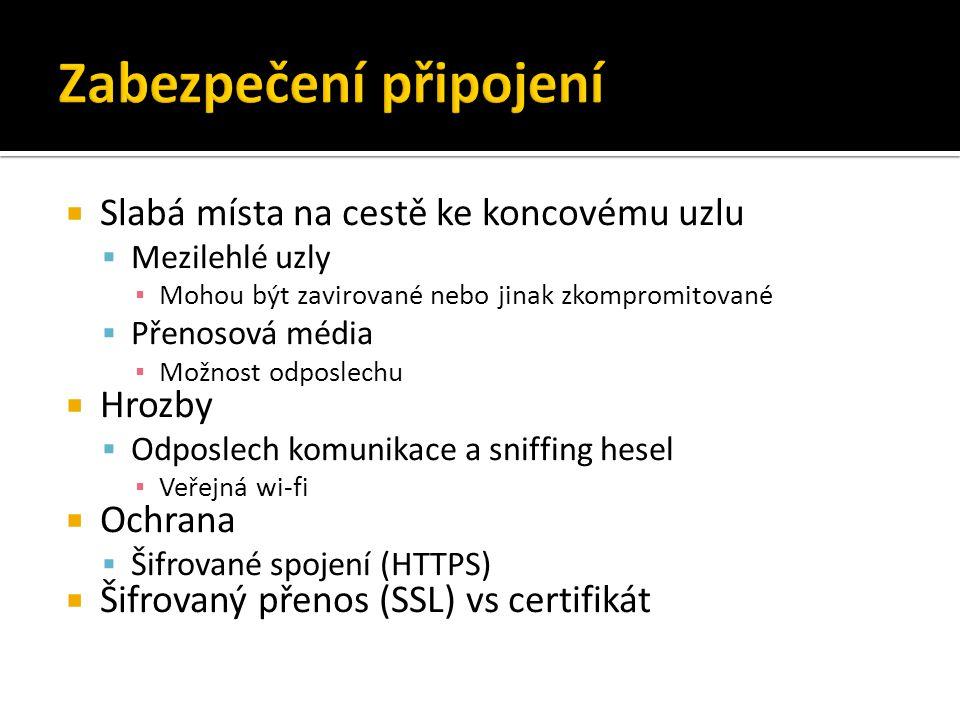  Slabá místa na cestě ke koncovému uzlu  Mezilehlé uzly ▪ Mohou být zavirované nebo jinak zkompromitované  Přenosová média ▪ Možnost odposlechu  Hrozby  Odposlech komunikace a sniffing hesel ▪ Veřejná wi-fi  Ochrana  Šifrované spojení (HTTPS)  Šifrovaný přenos (SSL) vs certifikát