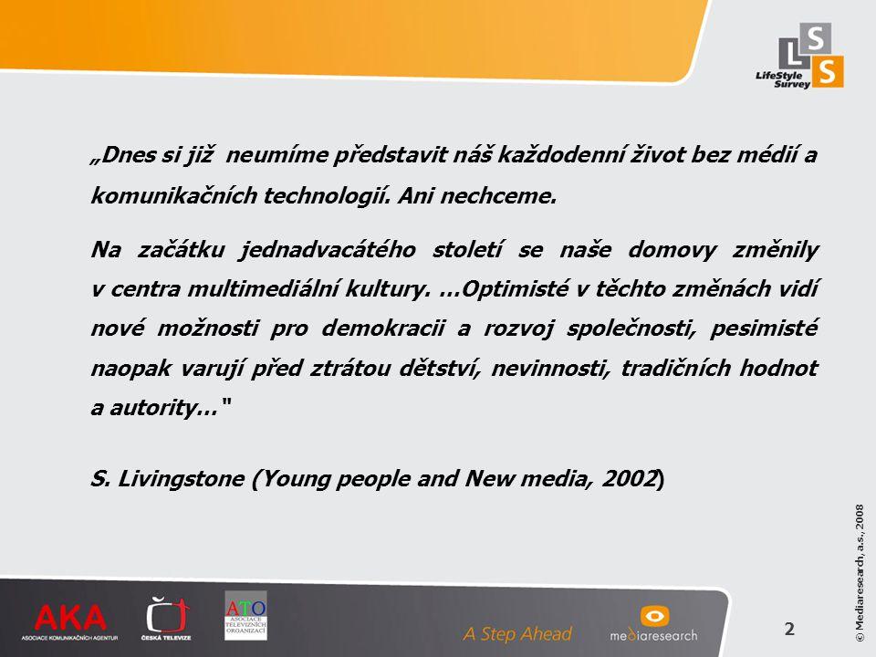 """© Mediaresearch, a.s., 2008 2 """"Dnes si již neumíme představit náš každodenní život bez médií a komunikačních technologií. Ani nechceme. Na začátku jed"""