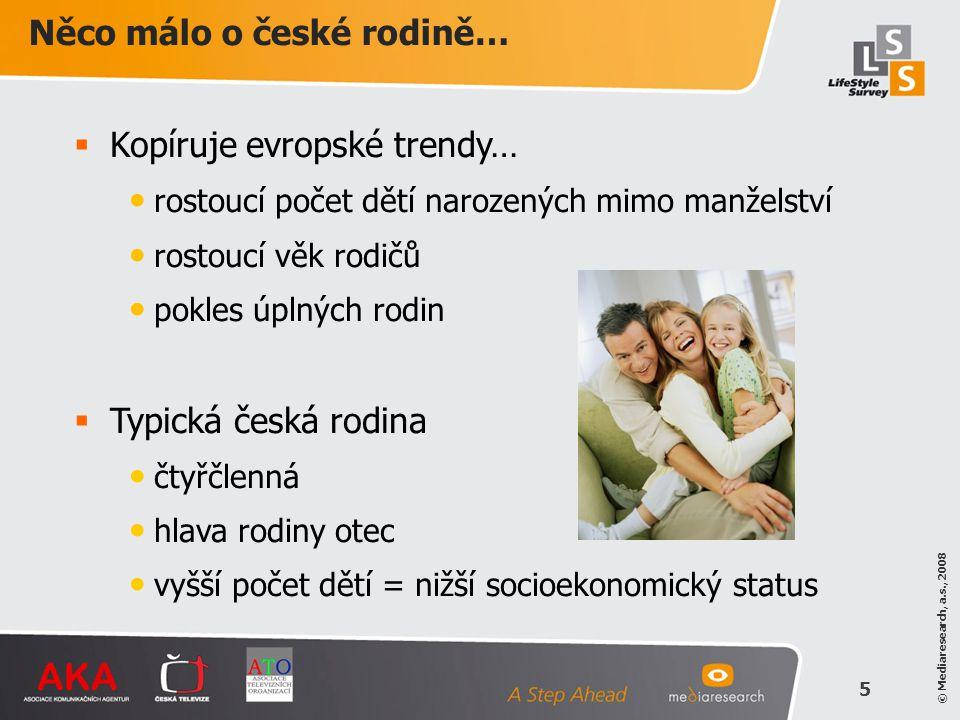 © Mediaresearch, a.s., 2008 5 Něco málo o české rodině…  Kopíruje evropské trendy… • rostoucí počet dětí narozených mimo manželství • rostoucí věk ro