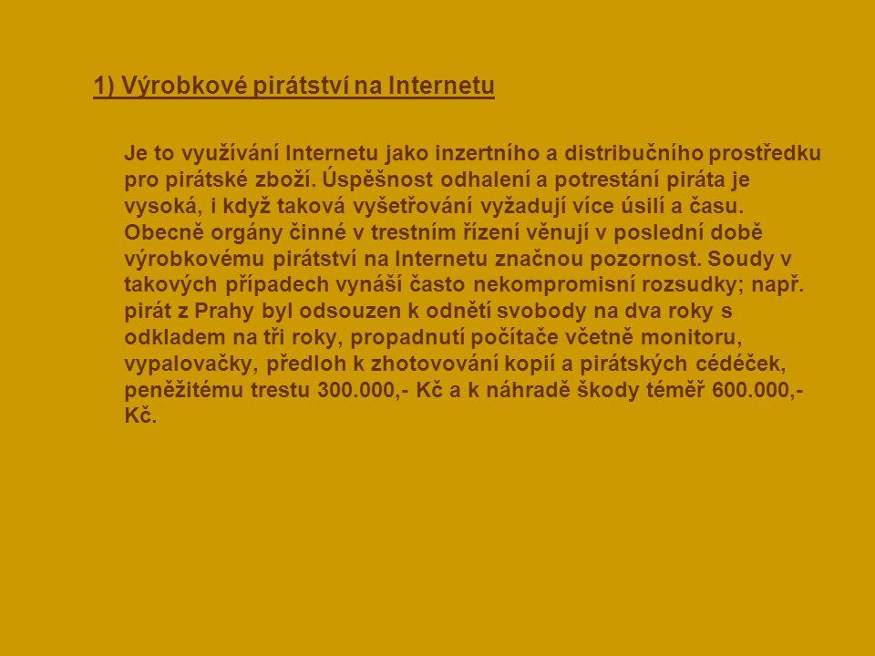  1) Výrobkové pirátství na Internetu Je to využívání Internetu jako inzertního a distribučního prostředku pro pirátské zboží. Úspěšnost odhalení a po