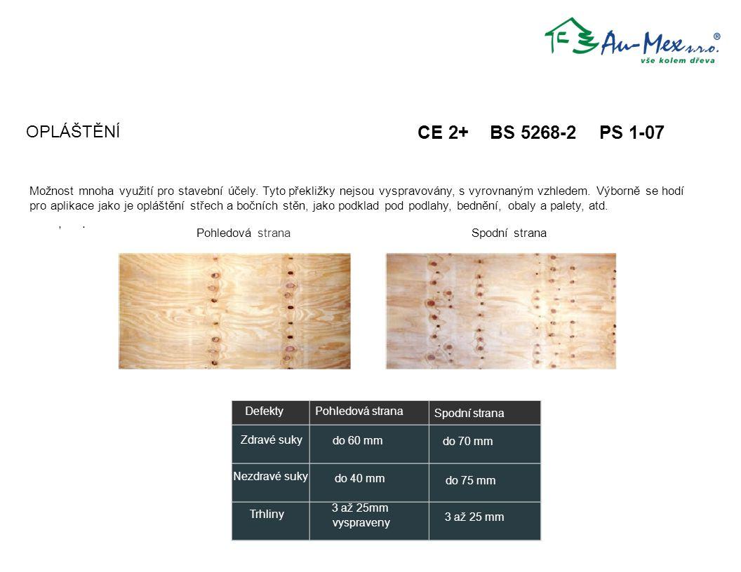 Pohledová strana CE 2+ BS 5268-2 PS 1-07,. OPLÁŠTĚNÍ Spodní strana Defekty Zdravé suky Nezdravé suky Trhliny Pohledová strana do 60 mm do 40 mm 3 až 2