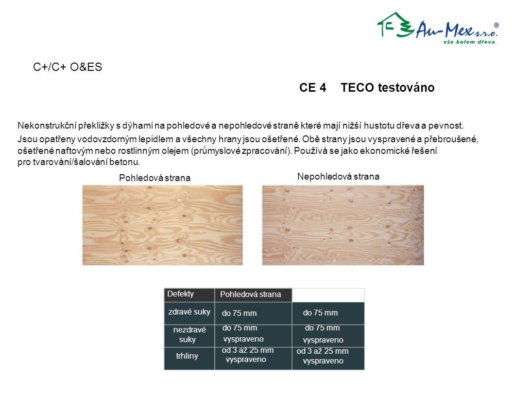 C+/C+ O&ES CE 4 TECO testováno Nekonstrukční překližky s dýhami na pohledové a nepohledové straně které mají nižší hustotu dřeva a pevnost. Jsou opatř