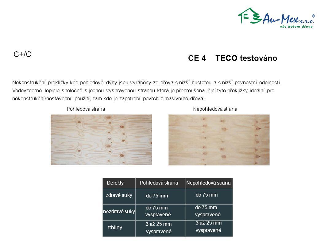 CE 4 TECO testováno Nekonstrukční překližky kde pohledové dýhy jsou vyráběny ze dřeva s nižší hustotou a s nižší pevnostní odolností. Vodovzdorné lepi
