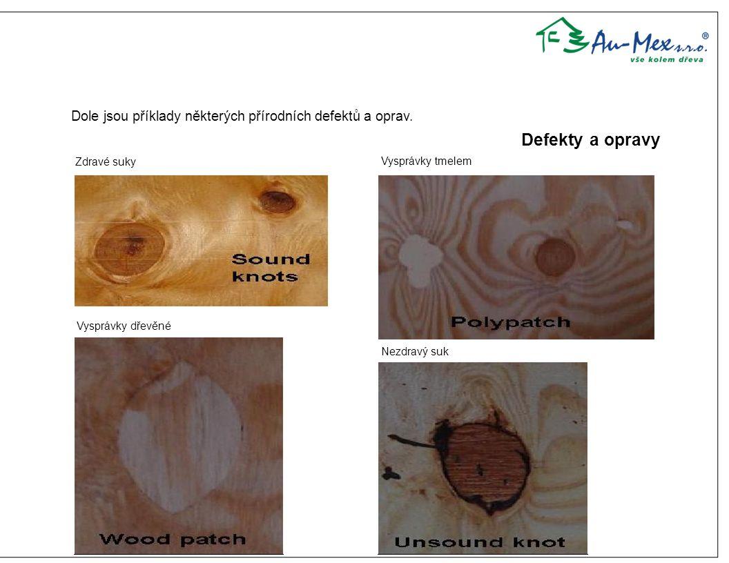 Dole jsou příklady některých přírodních defektů a oprav. Defekty a opravy Zdravé suky Vysprávky tmelem Vysprávky dřevěné Nezdravý suk