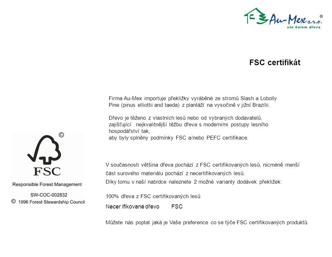 Necer ifikované dřevoFSC Můžete nás poptat jaká je Vaše preference co se týče FSC certifikovaných produktů. FSC certifikát V současnosti většina dřeva