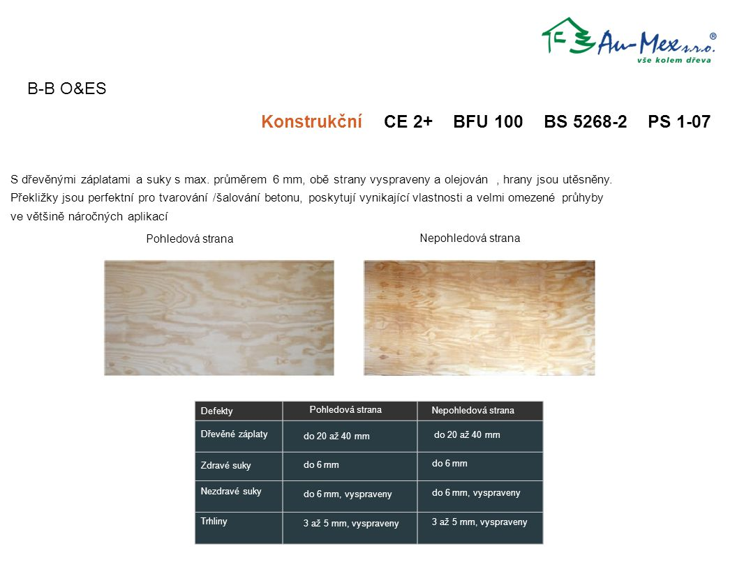 B-B O&ES Konstrukční CE 2+ BFU 100 BS 5268-2 PS 1-07 S dřevěnými záplatami a suky s max. průměrem 6 mm, obě strany vyspraveny a olejován, hrany jsou u