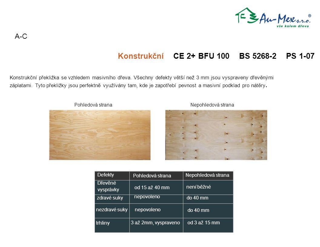 Pohledová stranaNepohledová strana A-C Konstrukční CE 2+ BFU 100 BS 5268-2 PS 1-07 Konstrukční překližka se vzhledem masivního dřeva. Všechny defekty
