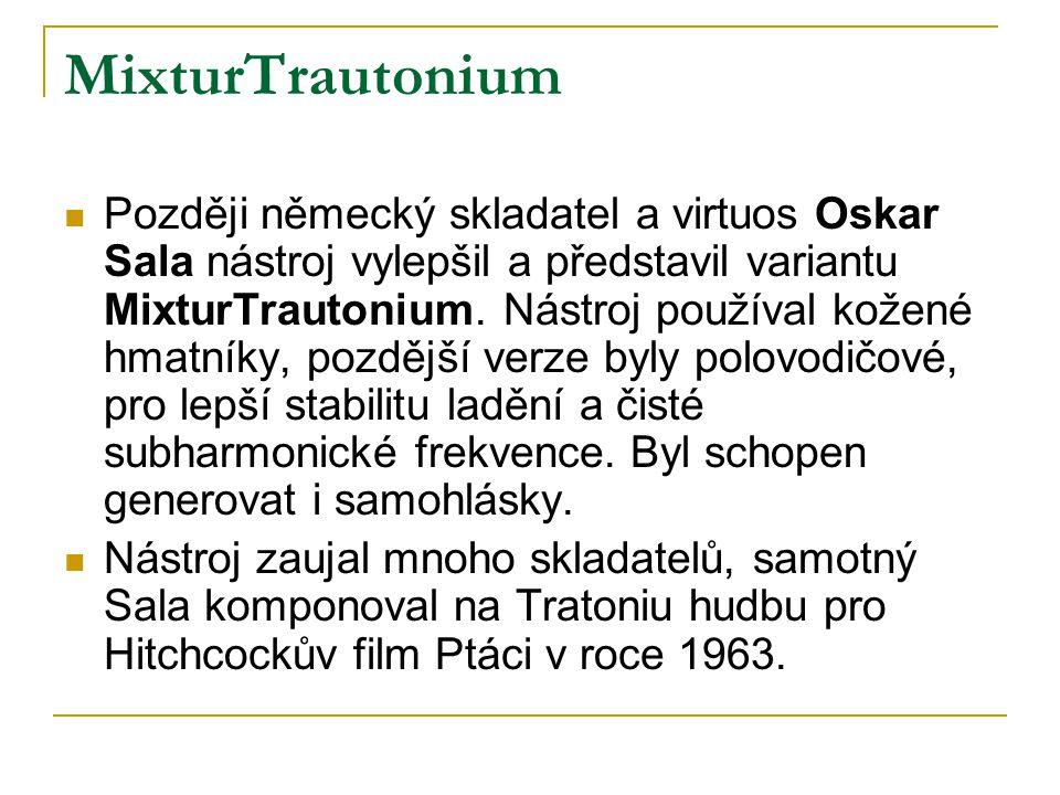 MixturTrautonium  Později německý skladatel a virtuos Oskar Sala nástroj vylepšil a představil variantu MixturTrautonium. Nástroj používal kožené hma