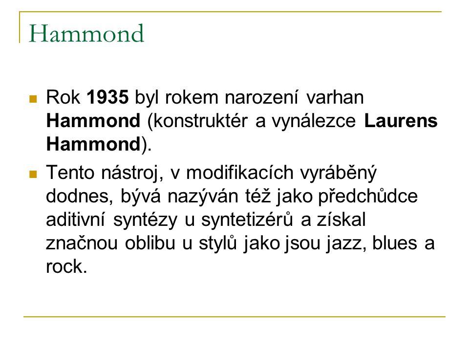 Hammond  Rok 1935 byl rokem narození varhan Hammond (konstruktér a vynálezce Laurens Hammond).  Tento nástroj, v modifikacích vyráběný dodnes, bývá