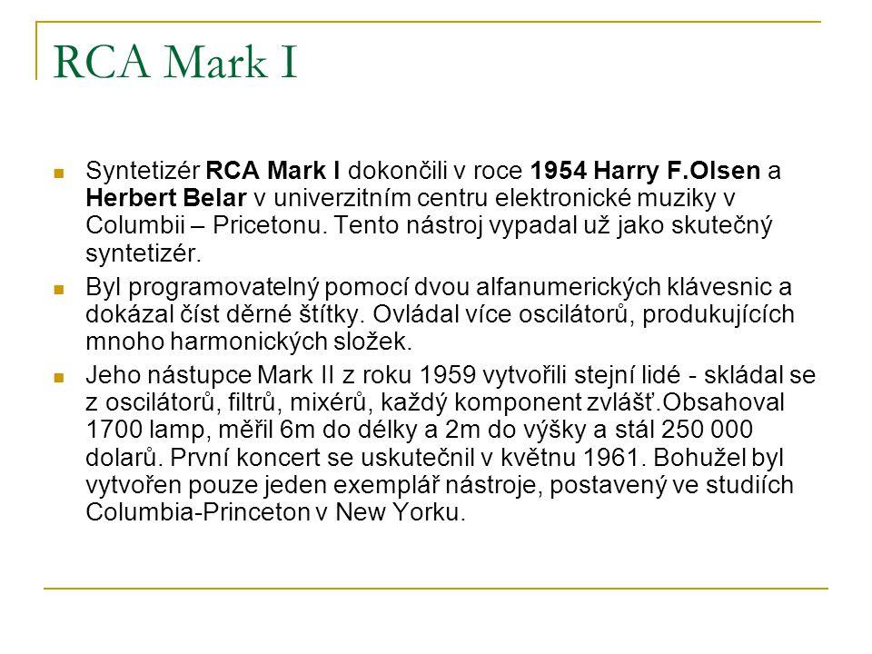RCA Mark I  Syntetizér RCA Mark I dokončili v roce 1954 Harry F.Olsen a Herbert Belar v univerzitním centru elektronické muziky v Columbii – Pricetonu.
