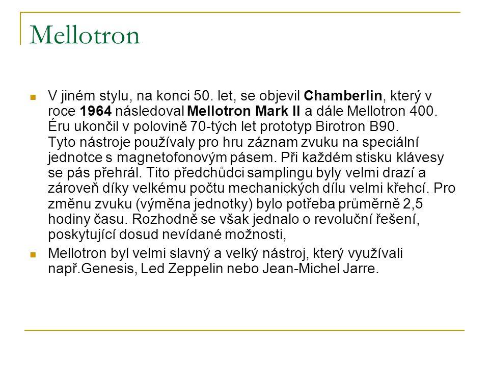 Mellotron  V jiném stylu, na konci 50. let, se objevil Chamberlin, který v roce 1964 následoval Mellotron Mark II a dále Mellotron 400. Éru ukončil v