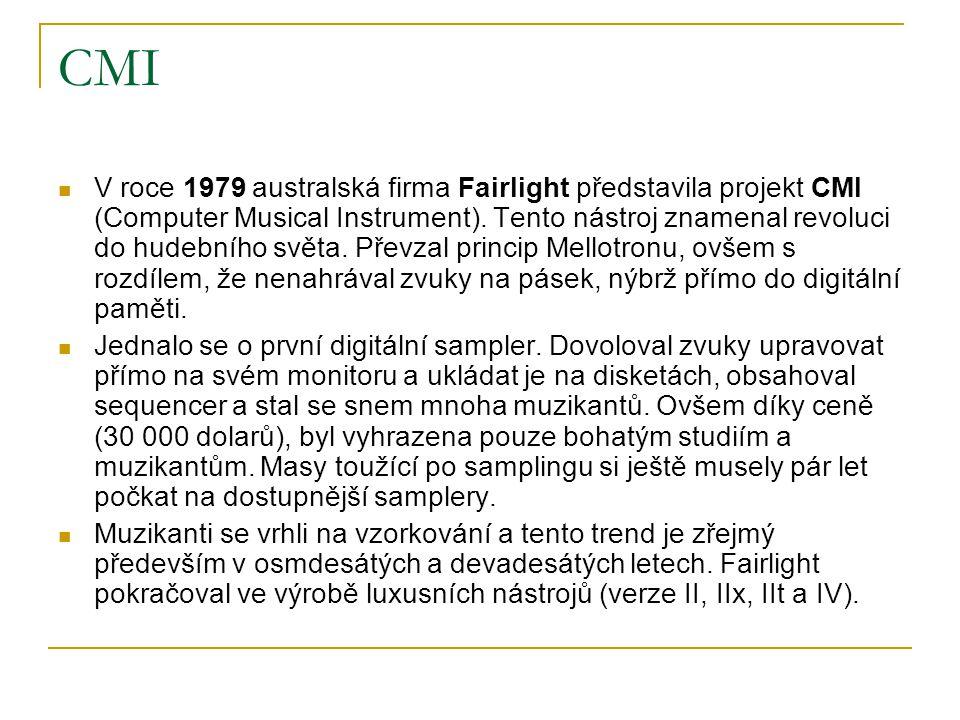 CMI  V roce 1979 australská firma Fairlight představila projekt CMI (Computer Musical Instrument). Tento nástroj znamenal revoluci do hudebního světa