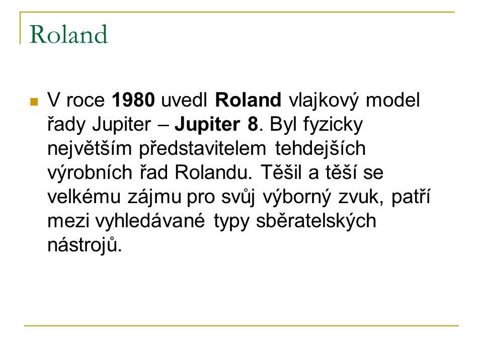 Roland  V roce 1980 uvedl Roland vlajkový model řady Jupiter – Jupiter 8. Byl fyzicky největším představitelem tehdejších výrobních řad Rolandu. Těši