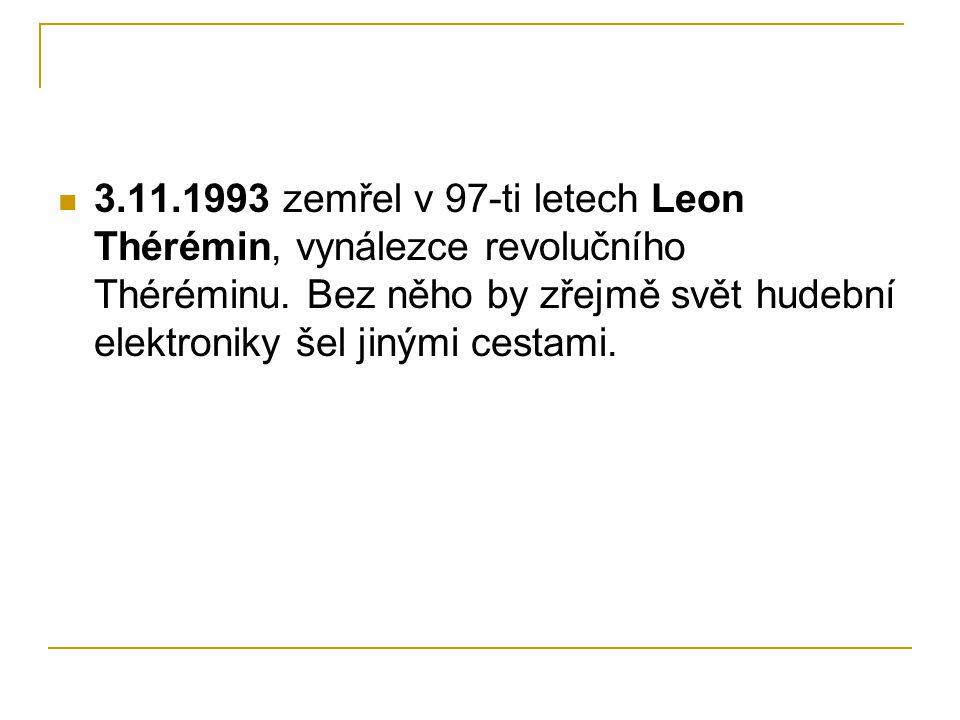  3.11.1993 zemřel v 97-ti letech Leon Thérémin, vynálezce revolučního Théréminu. Bez něho by zřejmě svět hudební elektroniky šel jinými cestami.