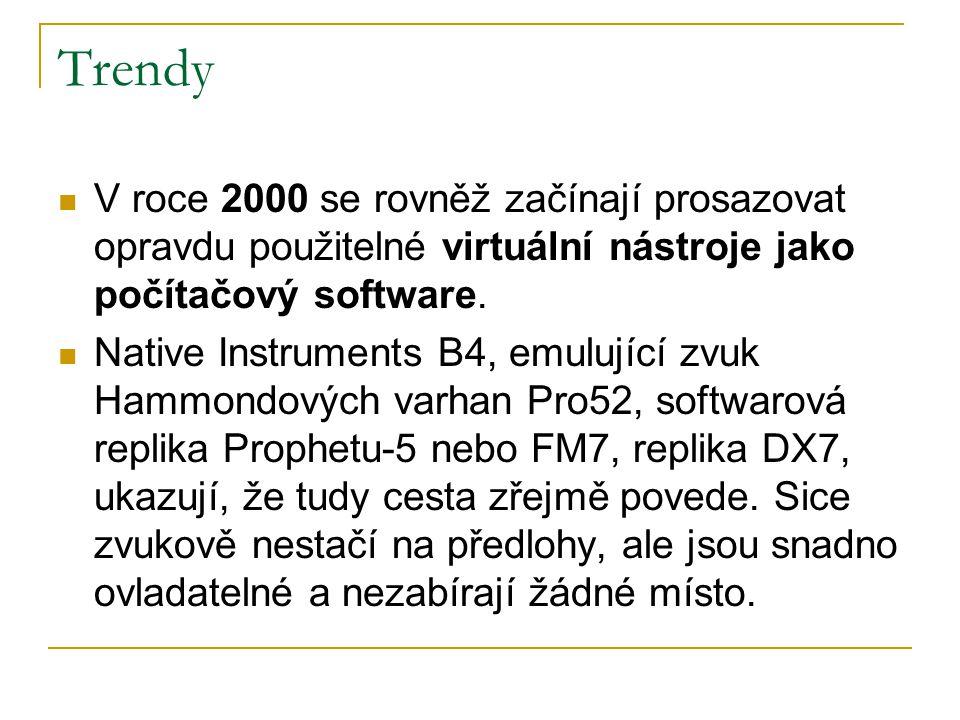 Trendy  V roce 2000 se rovněž začínají prosazovat opravdu použitelné virtuální nástroje jako počítačový software.  Native Instruments B4, emulující