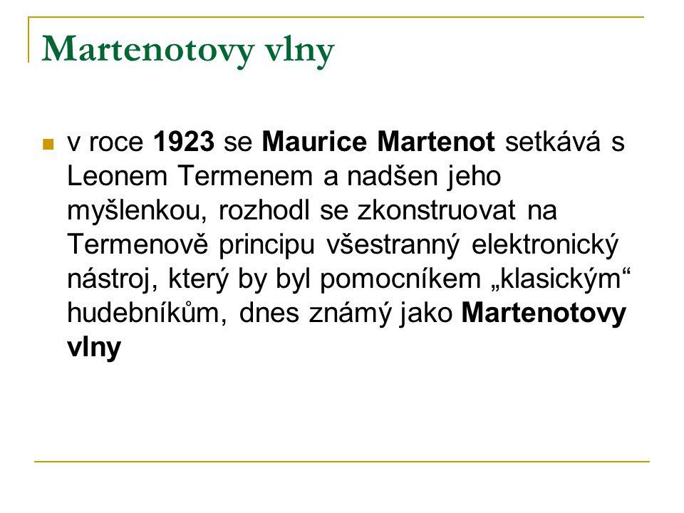 """Martenotovy vlny  v roce 1923 se Maurice Martenot setkává s Leonem Termenem a nadšen jeho myšlenkou, rozhodl se zkonstruovat na Termenově principu všestranný elektronický nástroj, který by byl pomocníkem """"klasickým hudebníkům, dnes známý jako Martenotovy vlny"""