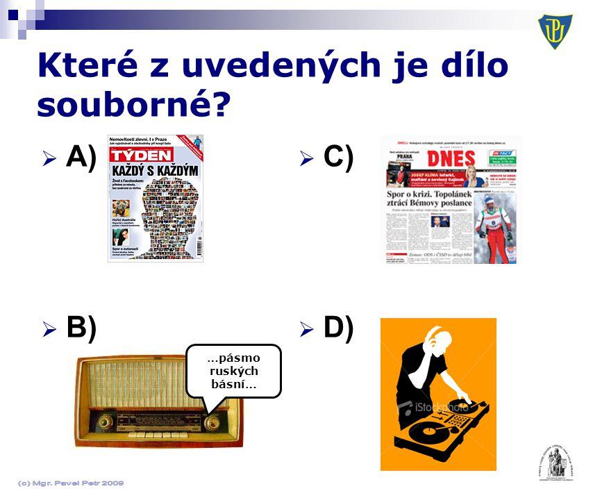 Které z uvedených je dílo souborné?  A)  B)  C)  D) …pásmo ruských básní…