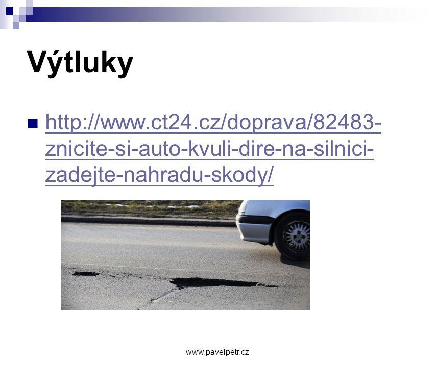 Výtluky  http://www.ct24.cz/doprava/82483- znicite-si-auto-kvuli-dire-na-silnici- zadejte-nahradu-skody/ http://www.ct24.cz/doprava/82483- znicite-si-auto-kvuli-dire-na-silnici- zadejte-nahradu-skody/ www.pavelpetr.cz