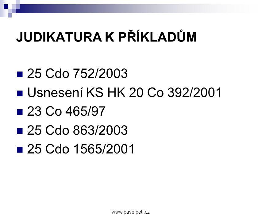 JUDIKATURA K PŘÍKLADŮM  25 Cdo 752/2003  Usnesení KS HK 20 Co 392/2001  23 Co 465/97  25 Cdo 863/2003  25 Cdo 1565/2001 www.pavelpetr.cz