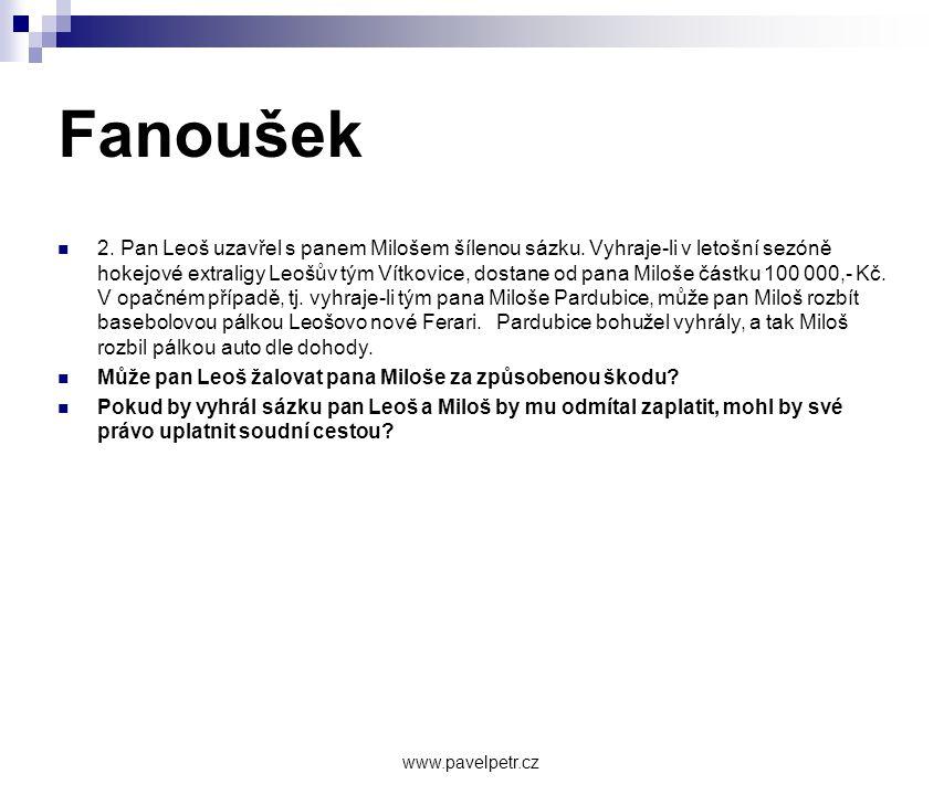 Fanoušek  2. Pan Leoš uzavřel s panem Milošem šílenou sázku. Vyhraje-li v letošní sezóně hokejové extraligy Leošův tým Vítkovice, dostane od pana Mil
