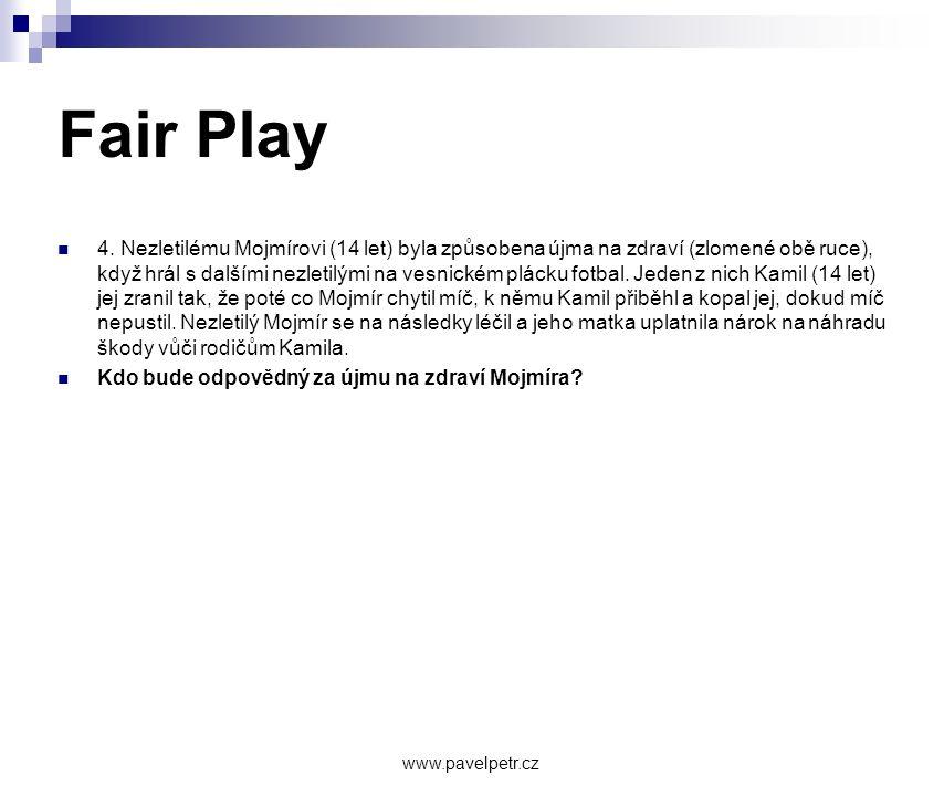 Fair Play  4. Nezletilému Mojmírovi (14 let) byla způsobena újma na zdraví (zlomené obě ruce), když hrál s dalšími nezletilými na vesnickém plácku fo