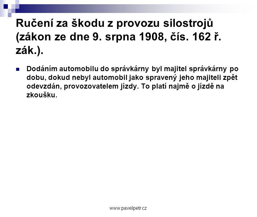 Ručení za škodu z provozu silostrojů (zákon ze dne 9. srpna 1908, čís. 162 ř. zák.).  Dodáním automobilu do správkárny byl majitel správkárny po dobu