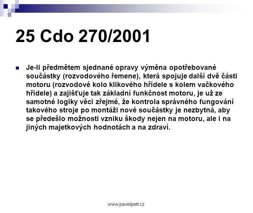 25 Cdo 270/2001  Je-li předmětem sjednané opravy výměna opotřebované součástky (rozvodového řemene), která spojuje další dvě části motoru (rozvodové kolo klikového hřídele s kolem vačkového hřídele) a zajišťuje tak základní funkčnost motoru, je už ze samotné logiky věci zřejmé, že kontrola správného fungování takového stroje po montáži nové součástky je nezbytná, aby se předešlo možnosti vzniku škody nejen na motoru, ale i na jiných majetkových hodnotách a na zdraví.