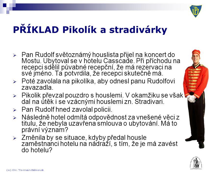 PŘÍKLAD Pikolík a stradivárky  Pan Rudolf světoznámý houslista přijel na koncert do Mostu. Ubytoval se v hotelu Casscade. Při příchodu na recepci sdě
