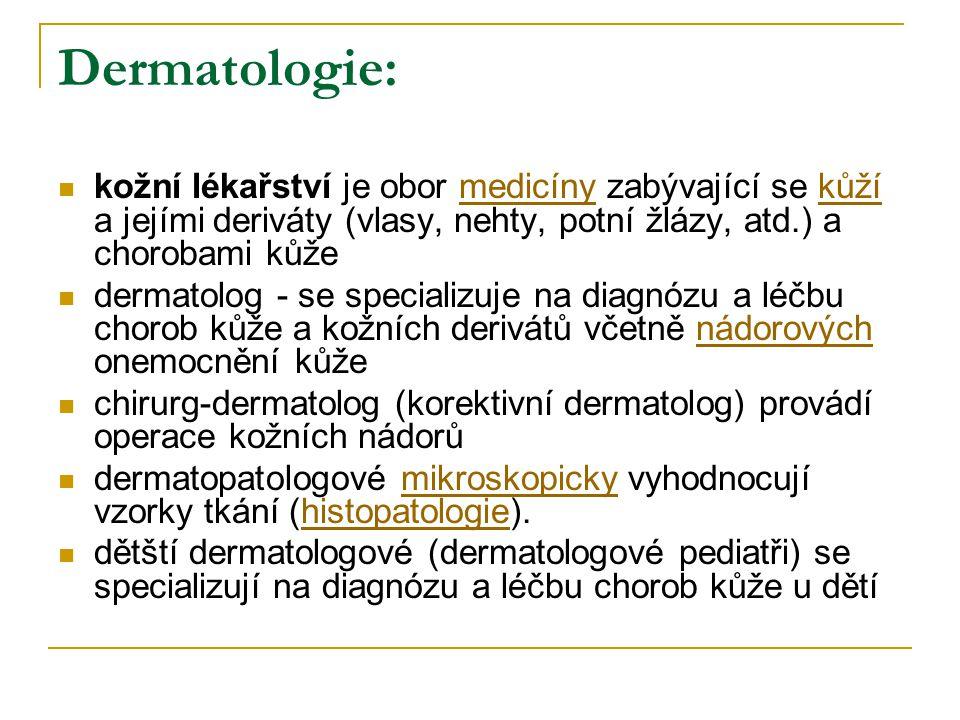 Dermatologie:  kožní lékařství je obor medicíny zabývající se kůží a jejími deriváty (vlasy, nehty, potní žlázy, atd.) a chorobami kůžemedicínykůží 