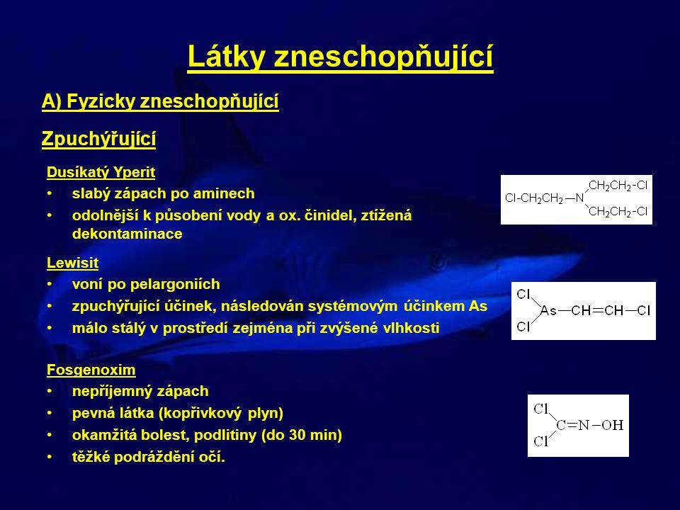 Látky zneschopňující A) Fyzicky zneschopňující Zpuchýřující Dusíkatý Yperit •slabý zápach po aminech •odolnější k působení vody a ox. činidel, ztížená