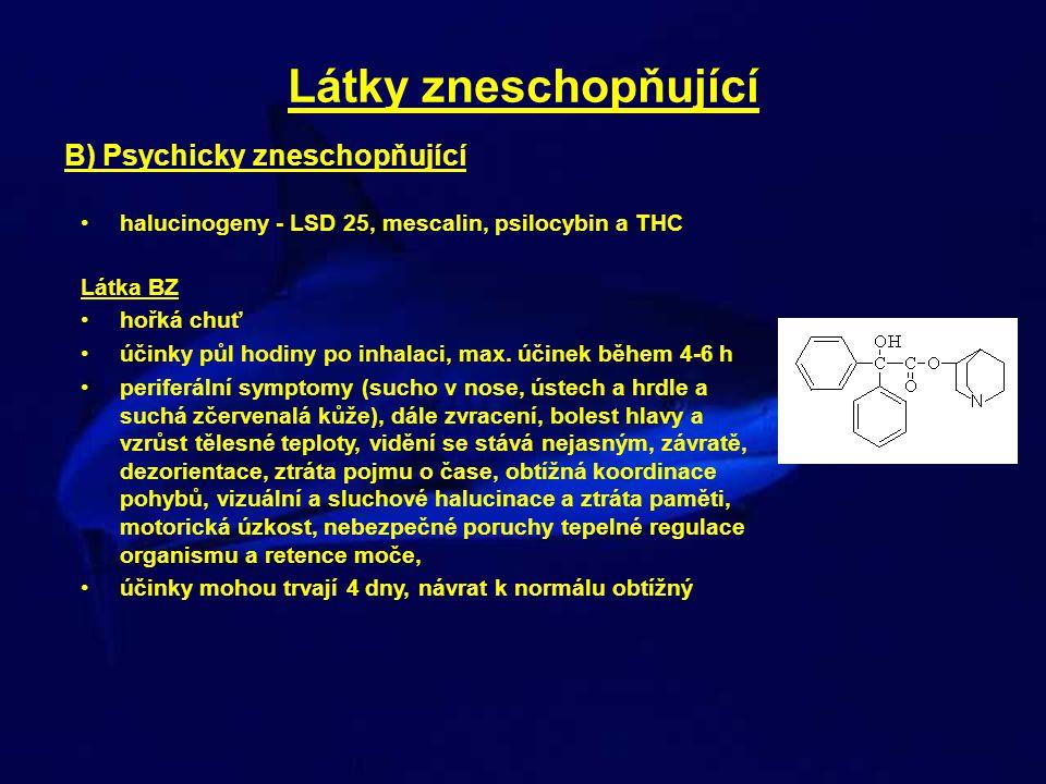 Látky zneschopňující B) Psychicky zneschopňující •halucinogeny - LSD 25, mescalin, psilocybin a THC Látka BZ •hořká chuť •účinky půl hodiny po inhalac