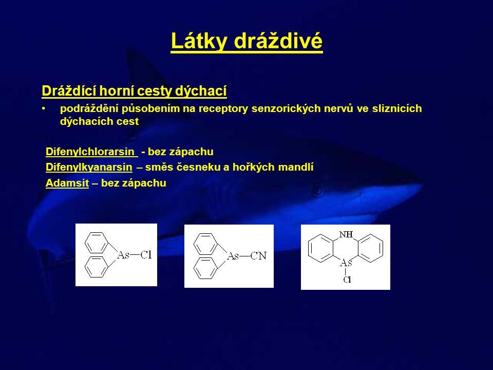 Látky dráždivé Difenylchlorarsin - bez zápachu Difenylkyanarsin – směs česneku a hořkých mandlí Adamsit – bez zápachu Dráždící horní cesty dýchací •po